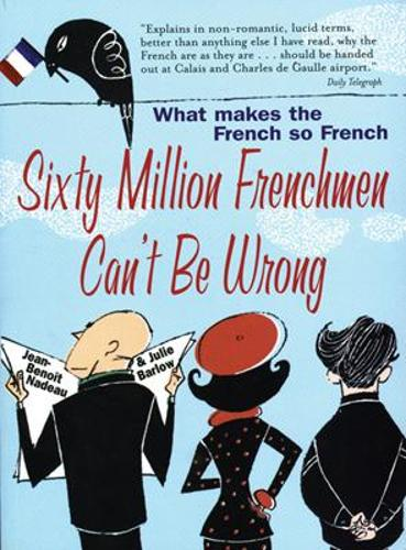 Sixty Million Frenchmen Can't be Wrong: What Makes the French So French? (Paperback)