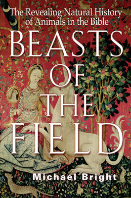 Beasts of the Field: The Revealing Natural History of Animals of the Bible (Paperback)
