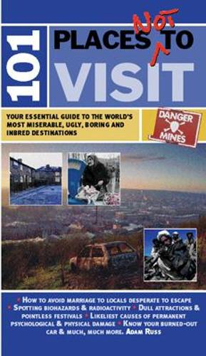 101 Places Not To Visit: Your Essential Guide to the World's Most Miserable, Ugly, Boring and Inbred Destinations (Paperback)
