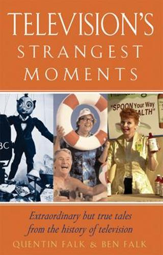 Television's Strangest Moments: Extraordinary But True Tales from the History of TV (Paperback)