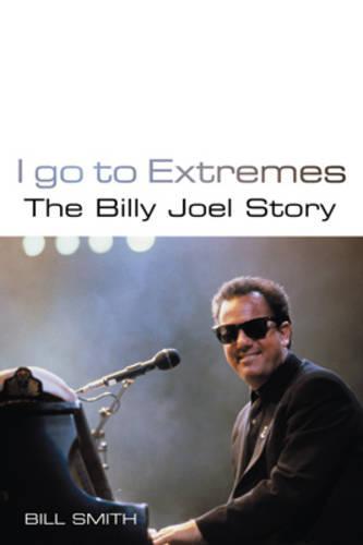 I Go to Extremes: The Billy Joel Story (Hardback)