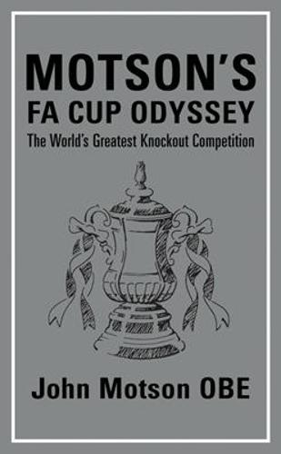 Motson's FA Cup Odyssey: The World's Greatest Knockout Competition (Hardback)