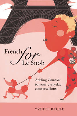 French for Le Snob: Adding Panache to Your Everyday Conversations (Paperback)