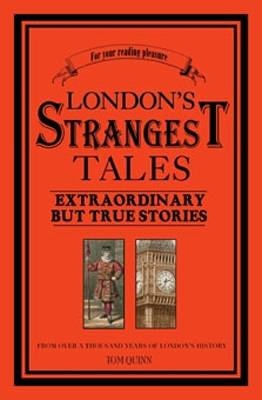 London's Strangest Tales: Extraordinary But True Tales from over a Thousand Years of London's History - The Strangest Series (Paperback)