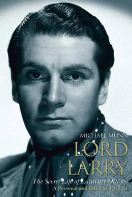 Lord Larry: The Secret Life of Lawrence Olivier (Hardback)