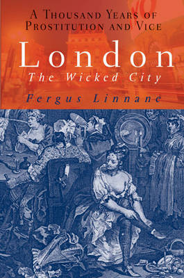 London: The Wicked City - A Thousand Years Of Prostitution And Vice (Paperback)