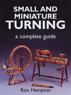 Small and Miniature Turning: A Complete Guide (Paperback)
