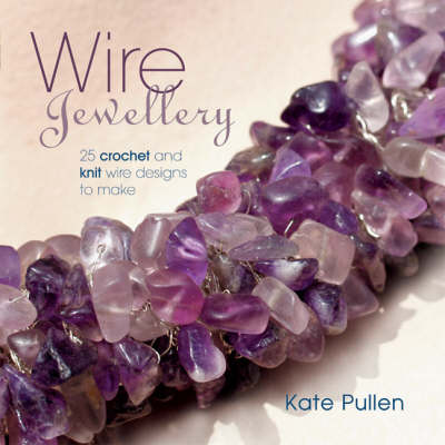 Wire Jewellery: 25 Crochet and Knit Wire Designs to Make (Paperback)