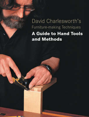 David Charlesworth's Furniture Making Techniques: A Guide to Handtools and Materials (Paperback)