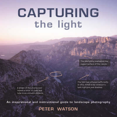 Capturing the Light: An Inspirational and Instructional Guide to Landscape Photography (Paperback)