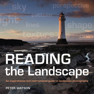 Reading the Landscape: An Inspirational and Instructional Guide to Landscape Photography (Hardback)