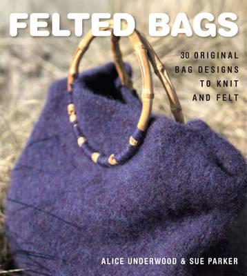 Felted Bags: 30 Original Bag Design to Knit and Felt (Paperback)