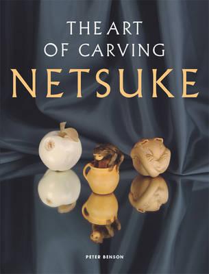 The Art of Carving Netsuke (Paperback)
