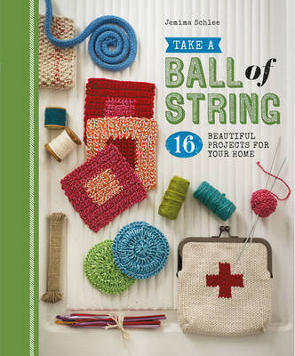 Take a Ball of String: 16 Beautiful Projects for Your Home - Take a... (Paperback)
