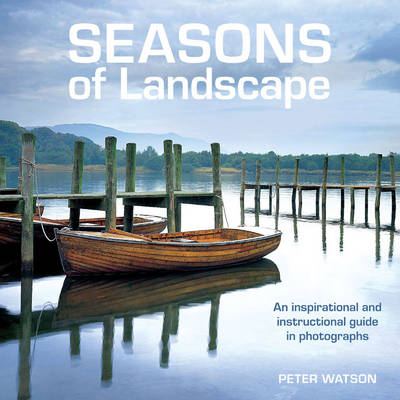 Seasons of Landscape: An Inspirational and Instructive Guide in Photography (Paperback)