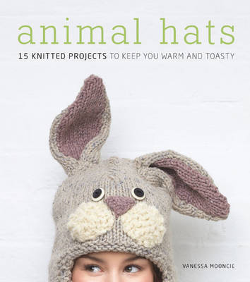 Animal Hats: 15 Knitted Projects to Keep You Warm and Toasty (Paperback)