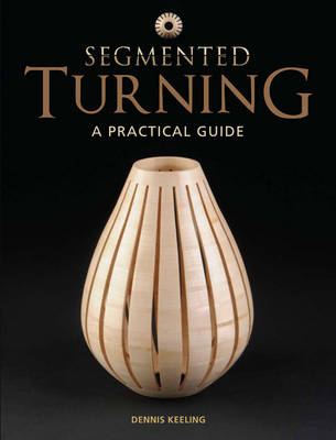 Segmented Turning: A Practical Guide (Paperback)