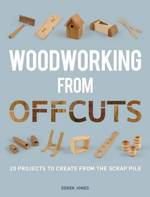 Woodworking from Offcuts: 20 Projects to Create from the Scrap Pile (Paperback)