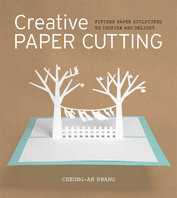 Creative Paper Cutting: 15 Paper Sculptures to Inspire and Delight (Paperback)