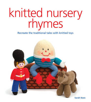 Knitted Nursery Rhymes: Recreate the Traditional Tales with Toys (Paperback)