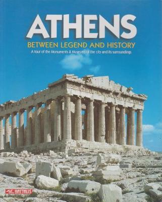 Athens - Between Legend and History: A Tour of the Monuments & Museums of the City and Its Surroundings (Paperback)
