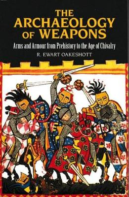 The Archaeology of Weapons: Arms and Armour From Pre-History to the Age of Chivalry (Paperback)