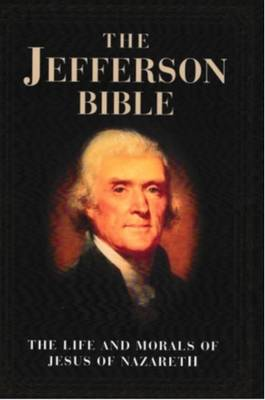 Jefferson Bible: The Life and Morals of Jesus of Nazareth (Paperback)