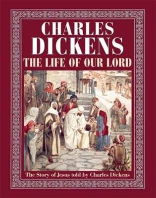 The Life of Our Lord: The Story of Jesus Told by Charles Dickens (Hardback)