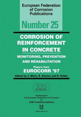 Corrosion of Reinforcement in Concrete (EFC 25): Monitoring, Prevention and Rehabilitation - European Federation of Corrosion Publications (Hardback)