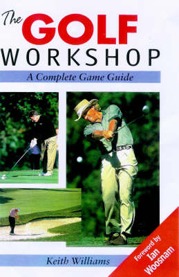 The Golf Workshop: A Complete Game Guide (Hardback)