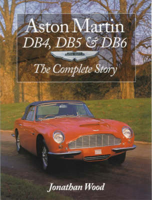 Aston Martin DB4, DB5 and DB6: The Complete Story - Crowood AutoClassic S. (Paperback)