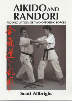 Aikido and Randori: Reconciliation of Two Opposing Forces (Paperback)