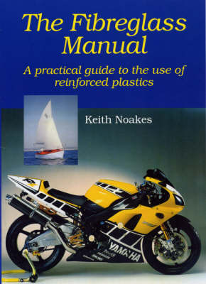 The Fibreglass Manual: A Practical Guide to the Use of Glass Reinforced Plastics (Hardback)