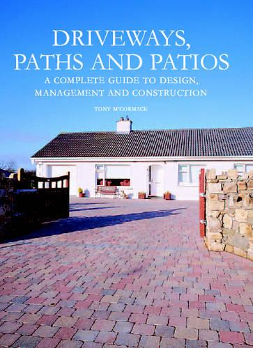 Driveways, Paths and Patios: A Complete Guide to Design Management and Construction (Hardback)