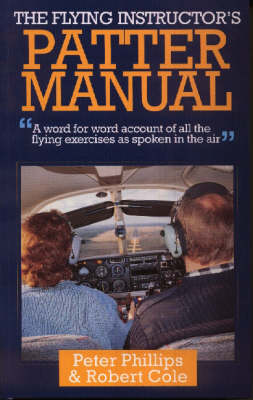 The Flying Instructor's Patter Manual: A Word for Word Account of All the Flying Exercises as Spoken in the Air (Hardback)