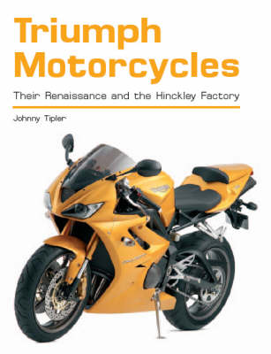 Triumph Motorcycles: Their Renaissance and the Hinckley Factory (Paperback)