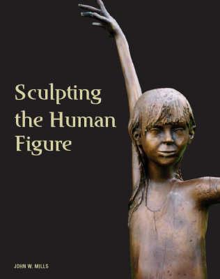 Sculpting the Human Figure (Hardback)
