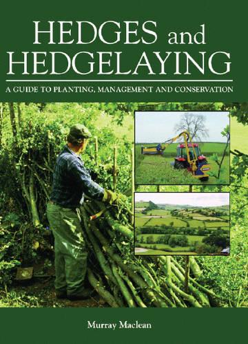 Hedges and Hedgelaying: A Guide to Planting, Management and Conservation (Hardback)