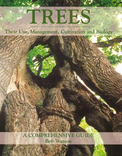 Trees: Their Use, Management, Cultivation and Biology - A Comprehensive Guide (Hardback)