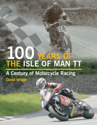 100 Years of the Isle of Man TT: A Century of Motorcycle Racing (Hardback)