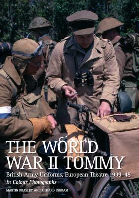 The World War II Tommy: British Army Uniforms European Theatre 1939-45  (Paperback)
