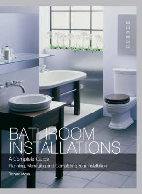 Bathroom Installations: A Complete Guide - Planning, Managing and Completing Your Installation (Hardback)