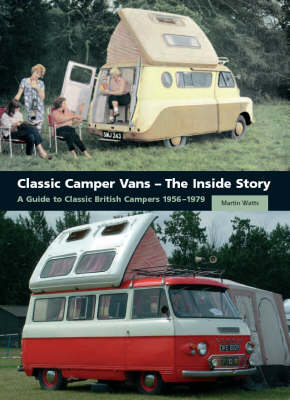 Classic Camper Vans - The Inside Story: A Guide to Classic British Campers 1956-1979 (Hardback)