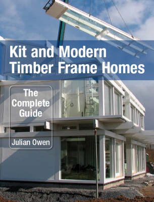Kit and Modern Timber Frame Homes: A Complete Guide (Hardback)