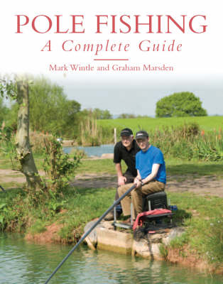 Pole Fishing: A Complete Guide (Hardback)