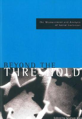 Beyond the threshold: The measurement and analysis of social exclusion (Paperback)
