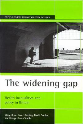 The widening gap: Health inequalities and policy in Britain - Studies in Poverty, Inequality and Social Exclusion Series (Paperback)