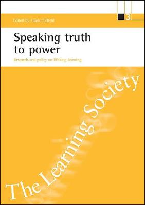 Speaking truth to power: Research and policy on lifelong learning - ESRC Learning Society Series (Paperback)