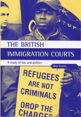 The British Immigration Courts: A Study of Law and Politics (Hardback)