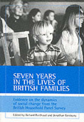 Seven years in the lives of British families: Evidence on the dynamics of social change from the British Household Panel Survey (Paperback)